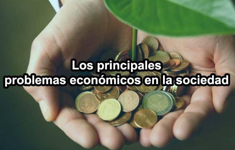 Los principales problemas económicos en la sociedad
